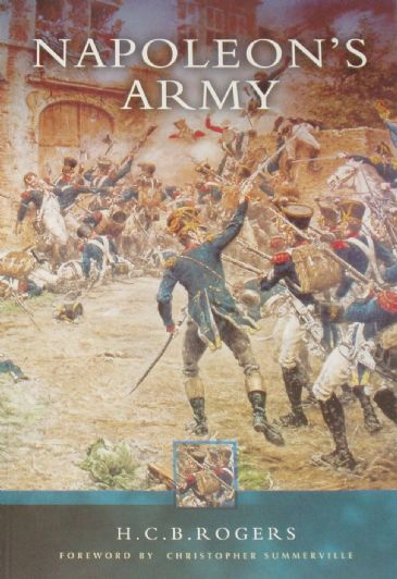 Napoleon's Army, by H.C.B. Rogers